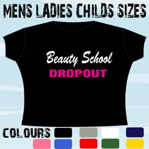 LADIES FUNNY SEXY GIRLS T-SHIRT BEAUTY SCHOOL DROPOUT